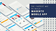 What Is The Fastest Way To Build Magento Mobile Ecommerce App?