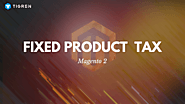 How To Configure Fixed Product Tax (FPT) in Magento 2? (10 minutes)