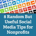 8 Random But Useful Social Media Tips for Nonprofits