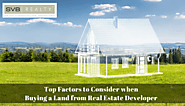 Top Factors to Consider When Buying a Land from a Real Estate Developer