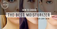How To Choose The Best Moisturizer For Dry Skin?