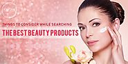 Things To Consider While Searching The Best Beauty Products