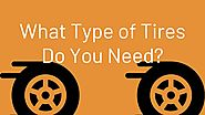 What Type of Tires Do You Need?