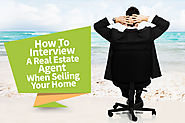 How To Interview A Real Estate Agent When Selling Your Home