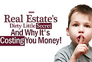 Real Estate's Dirty Little Secret And Why It's Costing You Money!