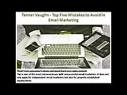 Tanner Vaughn - Top Five Mistakes to Avoid in Email Marketing
