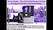 Tanner Vaughn - Why Article Marketing is the Best Strategy For the New Internet Marketers on Vimeo