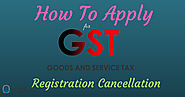 How To Apply For Gst Registration Cancellation?