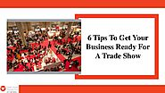 From Trade Show Displays To Social Media Promotion: 5 Tips To Get Ready For Trade Show