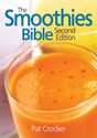 The Smoothies Bible: Pat Crocker