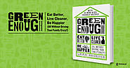 Green Enough Book | Eat Better, Live Cleaner, Be Happier