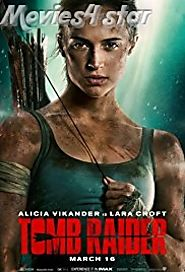 Tomb Raider 2018 Movie Download MKV MP4 Full HD