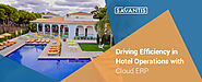 Driving Efficiency in Hotel Operations with Cloud ERP