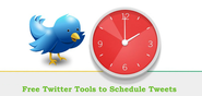 6 Most Useful Free Tools to Schedule Twitter Tweets