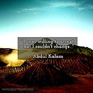 I was willing to accept what I couldn't change. - Abdul Kalam