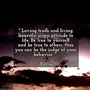 Loving truth and living honestly is my attitude to life. Be true to yourself and be true to others, thus you can be t...