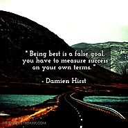 Being best is a false goal, you have to measure success on your own terms. - Damien Hirst