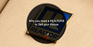 Why you need a REALTOR® to Sell your House