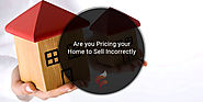 Are you Pricing your Home to Sell Incorrectly