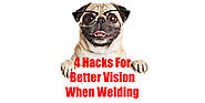 4 Welding Helmet Hacks For Better Vision