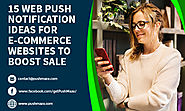 15 Web Push Notification Ideas for E-commerce Websites to Boost Sale