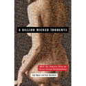 A Billion Wicked Thoughts: What the Internet Tells Us About Sexual Relationships by Ogi Ogas, Sai Gaddam