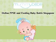 Online PPSU and Feeding Baby Bottle Singapore