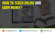 How to Teach Online and Earn Money? Tips You Should Know