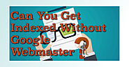 Get Indexed Without Google Webmaster - Tutorial by Sean Gugerty