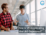 How is VR Accelerating the L&D Objectives of Businesses Worldwide?