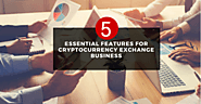 5 prominent features that needed for cryptocurrency exchange business website!