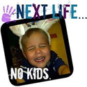 Next Life, NO kids