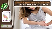 Herbal Supplements for Gallstones, Diet for Pain Relief Gallbladder