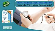 How to Reduce High Blood Pressure Naturally with Natural Supplements