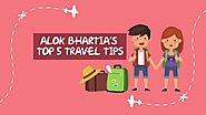 Top 5 travel tips by Alok Bhartia