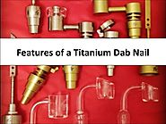 Features of a Titanium Dab Nail