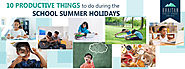 10 Productive things to do during the School Summer Holidays