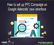 How to set up PPC Campaign on Google Adwords' new interface