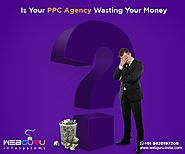 How To Find Out If Your PPC Agency Is Wasting Money?