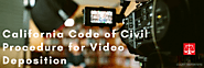 California Code of Civil Procedure for Video Deposition | Jilio-Ryan– Certified Court Reporters in Orange County, US