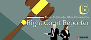 6 Things to Consider When Choosing the Right Court Reporter