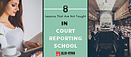 Most Important 8 Lessons That Are Not Taught in Court Reporting School
