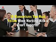 10 Mannerisms You Must Follow When Working With a Court Reporter