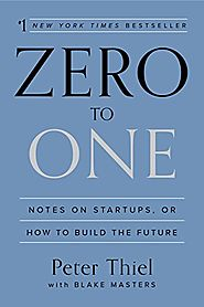 Zero to One: Notes on Startups, or How to Build the Future - Peter Thiel