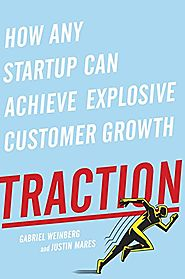Traction: How Any Startup Can Achieve Explosive Customer Growth - Gabriel Weinberg