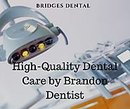 Keep Your Oral Health Strong with Brandon Dentist
