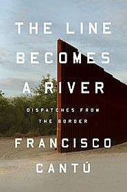 Memoir: A Line Becomes A River: Dispatches from the Border by Francisco Cantu