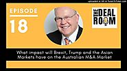 The Deal Room Podcast Ep018: What impact will Brexit, Trump, and the Asian Markets have on the Australian M&A Market.