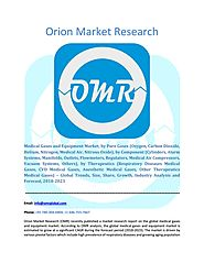Medical Gases and Equipment Market: Industry Growth, Market Size, Share and Forecast 2018-2023 by Orion Market Resear...