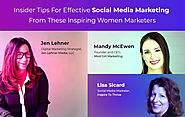 Insider Tips For Effective Social Media Marketing From These Inspiring Women Marketers